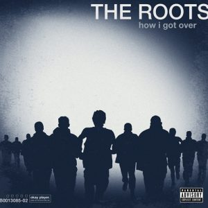 The Roots – How I Got Over // Review