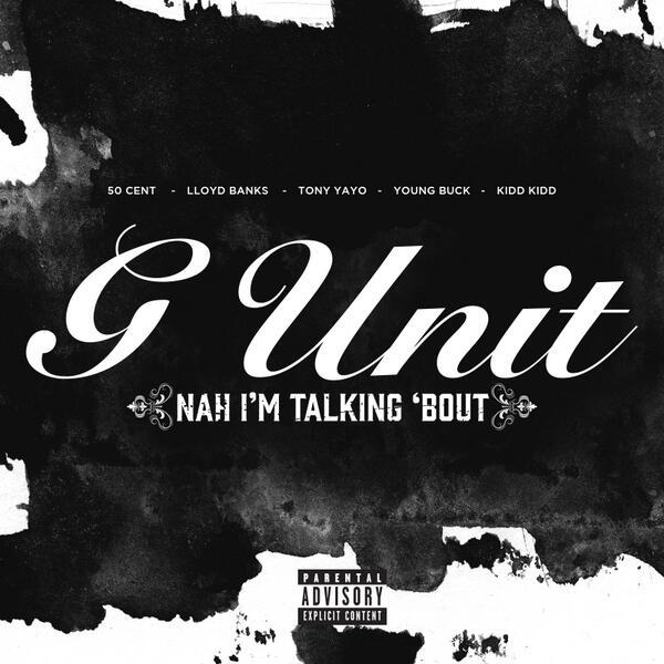 G-Unit – Nah I'm Talking Bout [Track]