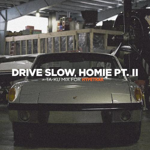 Ta-ku – Drive Slow, Homie Pt. II (Mixtape)
